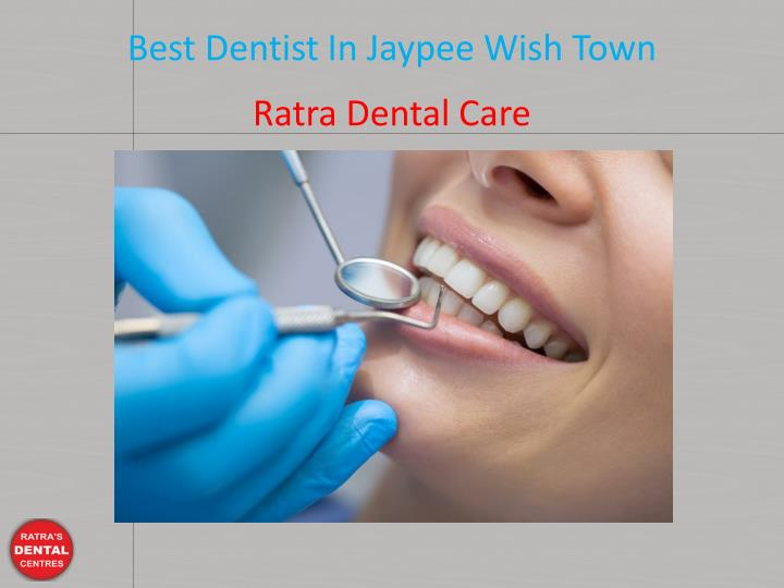 best dentist in jaypee wish town n.