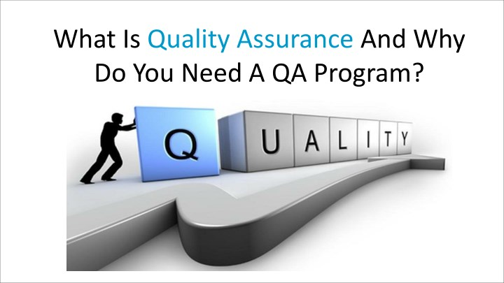 What Is Quality Assurance And Why Do You Need A QA Program?
