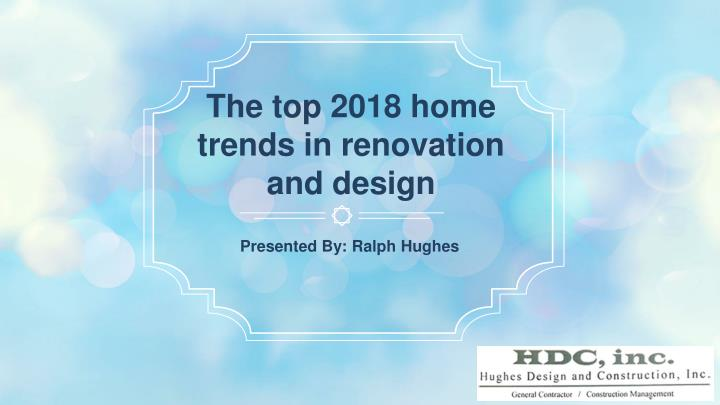 the top 2018 home trends in renovation and design n.