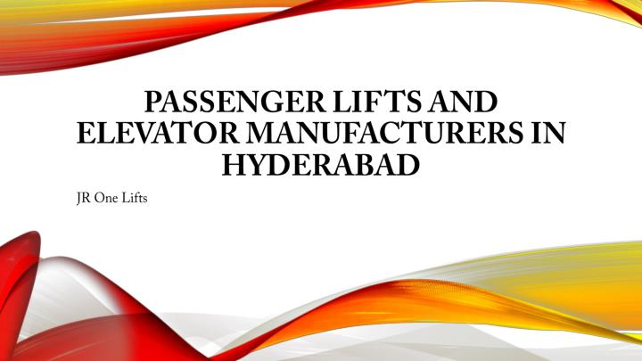 PPT - Passenger Lifts and Elevator Manufacturers in