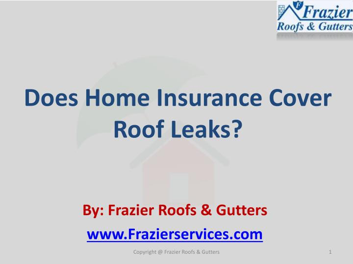 Ppt Does Home Insurance Cover Roof Leaks Powerpoint
