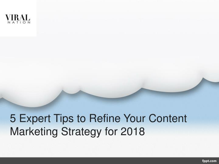 5 expert tips to refine your content marketing strategy for 2018 n.