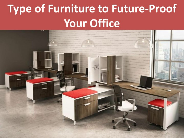 type of furniture to future proof your office n.