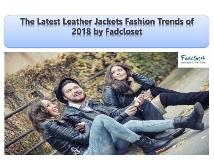 the latest leather jackets fashion trends of 2018 n.