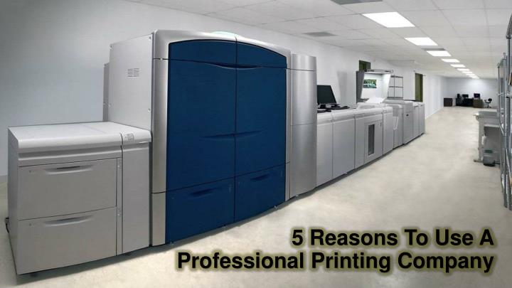 5 reasons to use a professional printing company n.