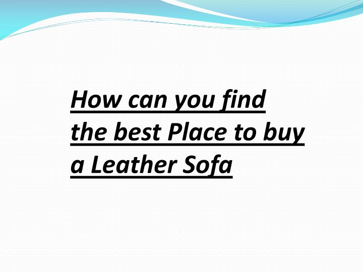 how can you find the best place to buy a leather n.