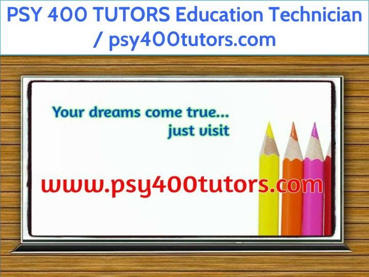 psy 400 tutors education technician psy400tutors n.