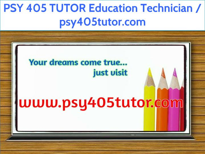 psy 405 tutor education technician psy405tutor com n.