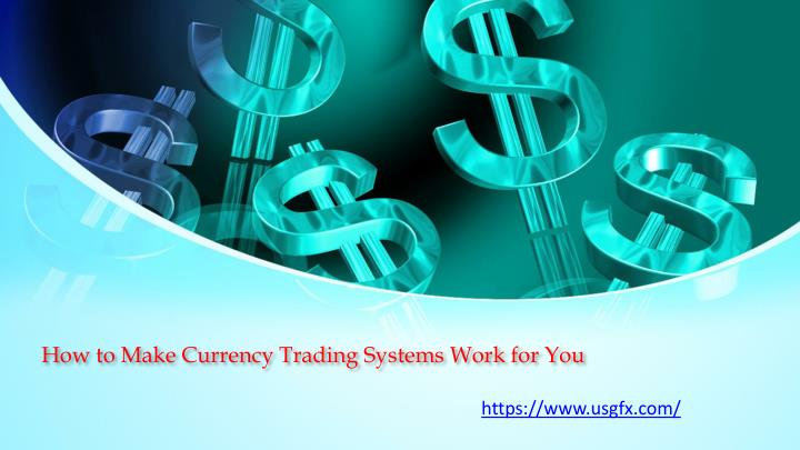 how to make currency trading systems work for you n.