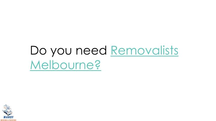 do you need removalists melbourne n.