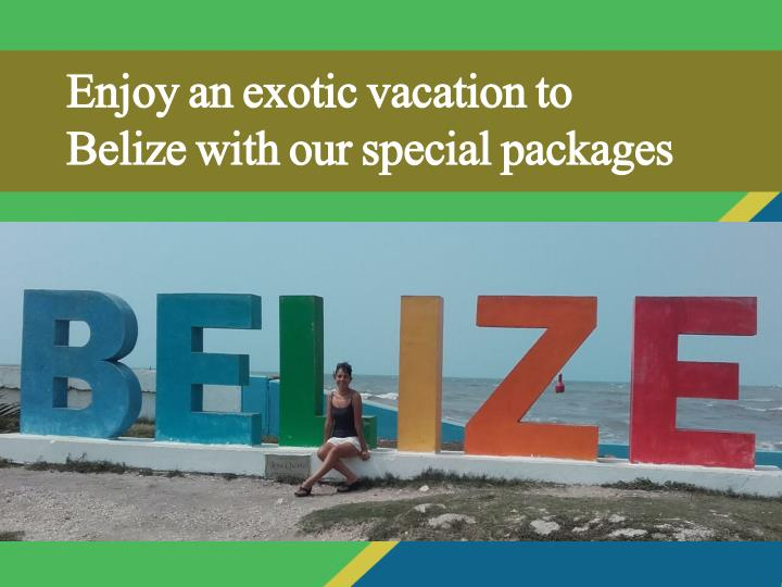 enjoy an exotic vacation to belize with n.