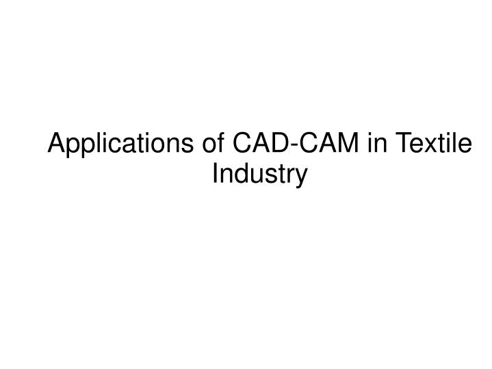 PPT - Applications of CAD-CAM in Textile Industry PowerPoint