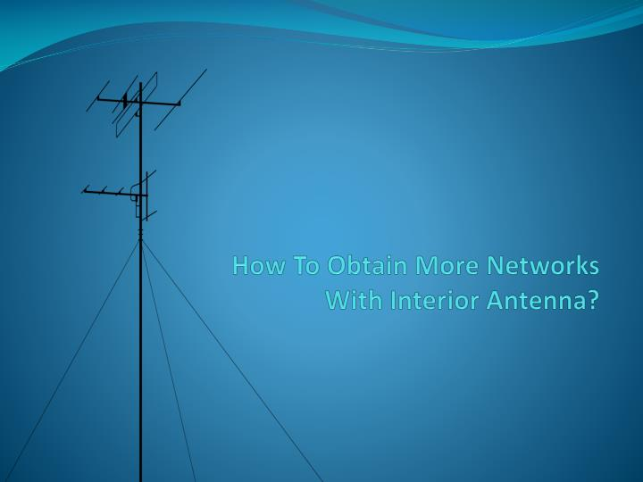 how to obtain more networks with interior antenna n.