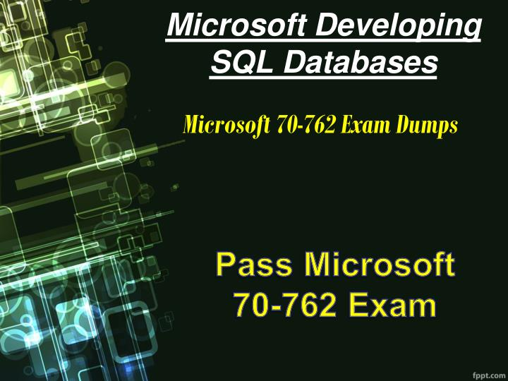 Ppt Pass Microsoft 70 762 Exam In First Attempt Download Real