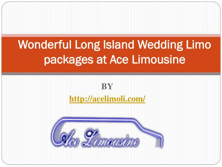 wonderful long island wedding limo packages at ace limousine n.