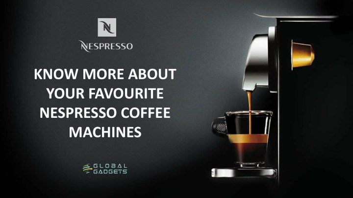 know more about your favourite nespresso coffee n.