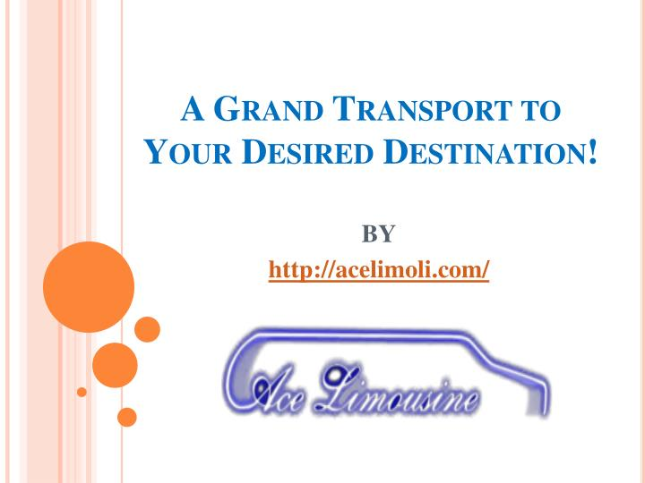 a grand transport to your desired destination n.
