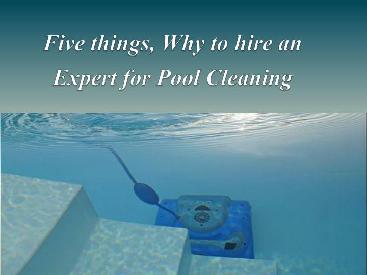five things why to hire an expert for pool c leaning n.