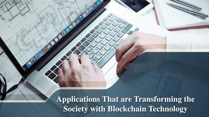 applications that are t ransforming the society with blockchain technology n.