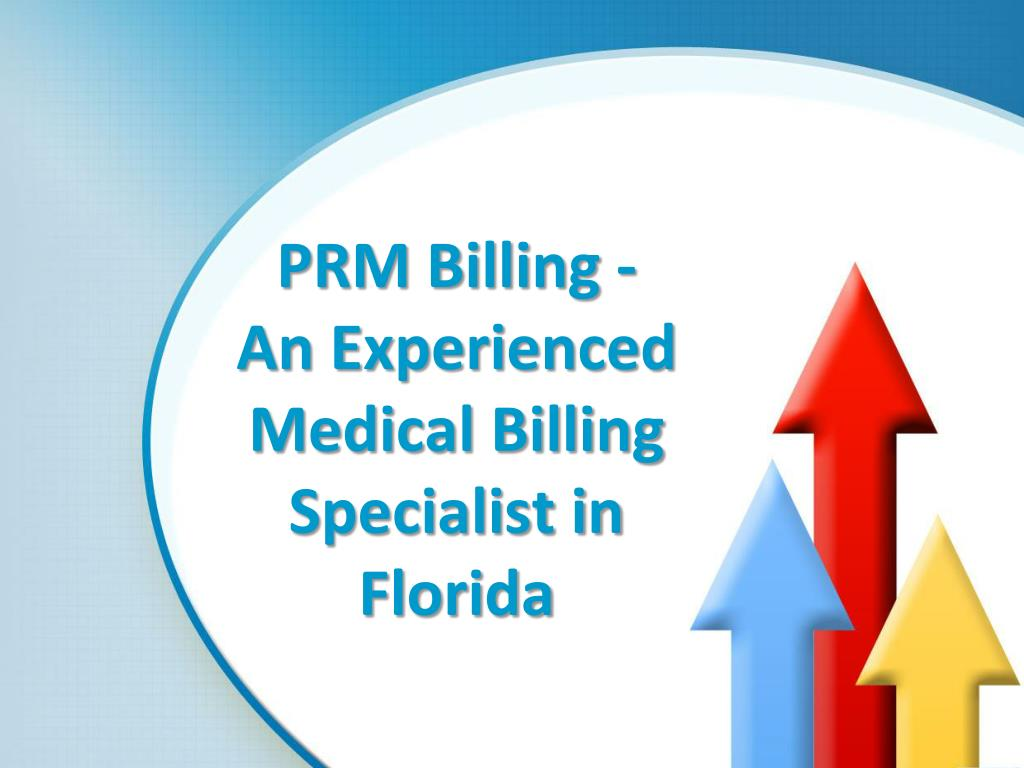 Ppt Prm Billing An Experienced Medical Billing Specialist In Florida Powerpoint Presentation Id 7857878