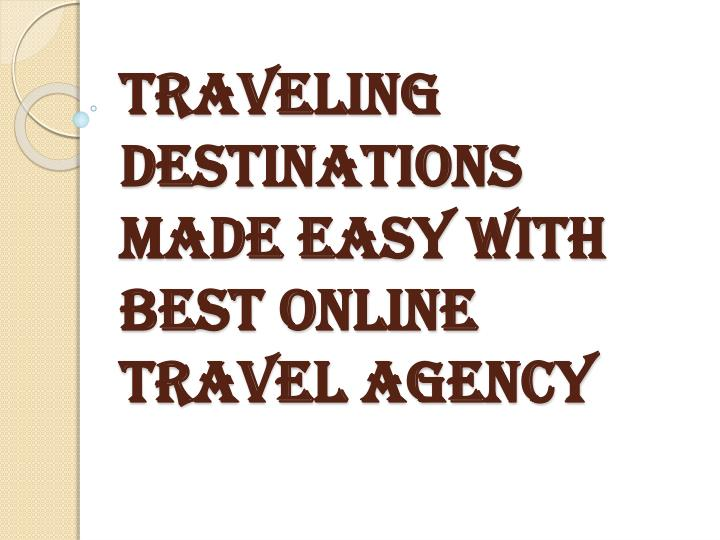 traveling destinations made easy with best online travel agency n.