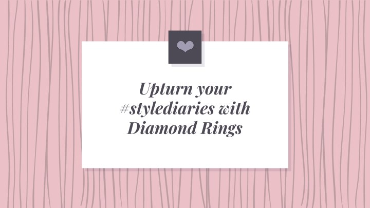 upturn your stylediaries with diamond rings n.