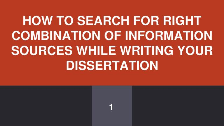 how to search for right combination of information sources while writing your dissertation n.