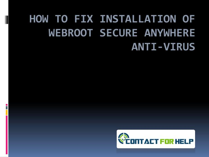 how to fix installation of webroot secure anywhere anti virus n.