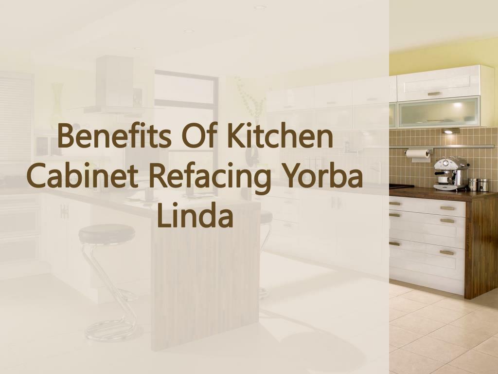 Ppt Benefits Of Kitchen Cabinet Refacing Yorba Linda