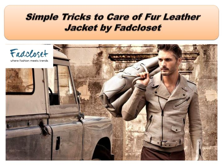 simple tricks to care of fur leather jacket n.