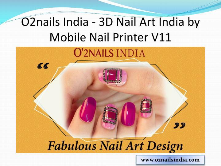 Ppt O2nails India 3d Nail Art India By Mobile Nail Printer V11