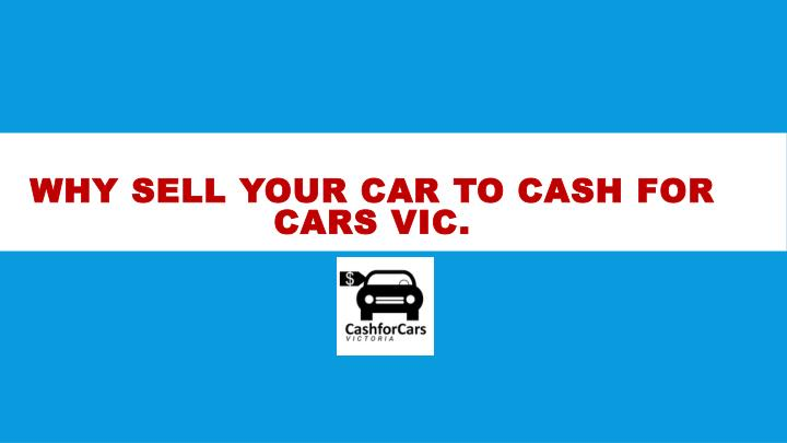 why sell your car to cash for cars vic n.