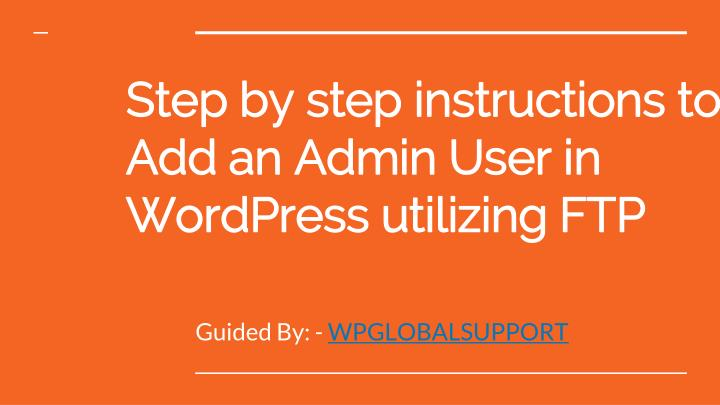 step by step instructions to add an admin user in wordpress utilizing ftp n.