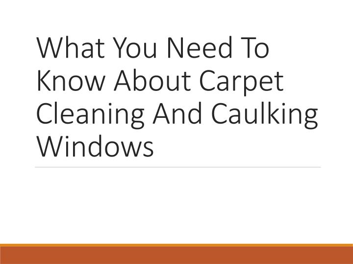 what you need to know about carpet cleaning and caulking windows n.