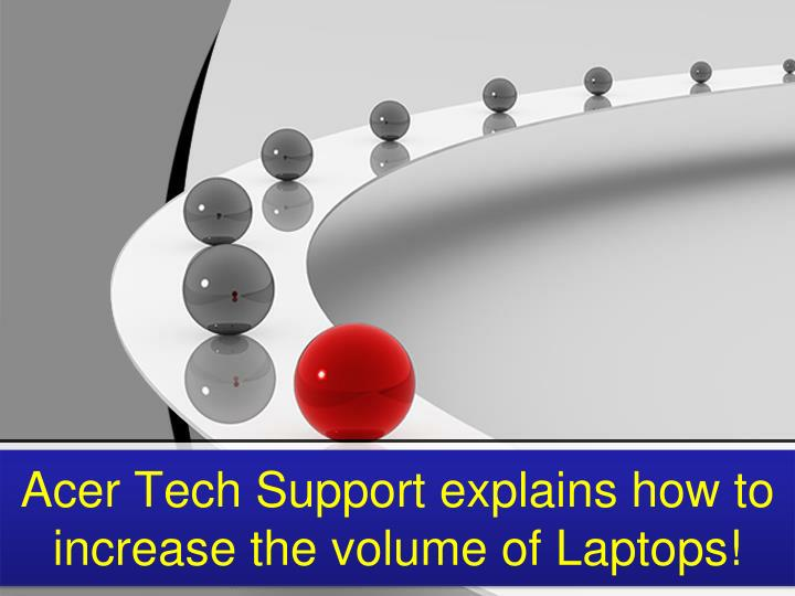 acer tech support explains how to increase the volume of laptops n.