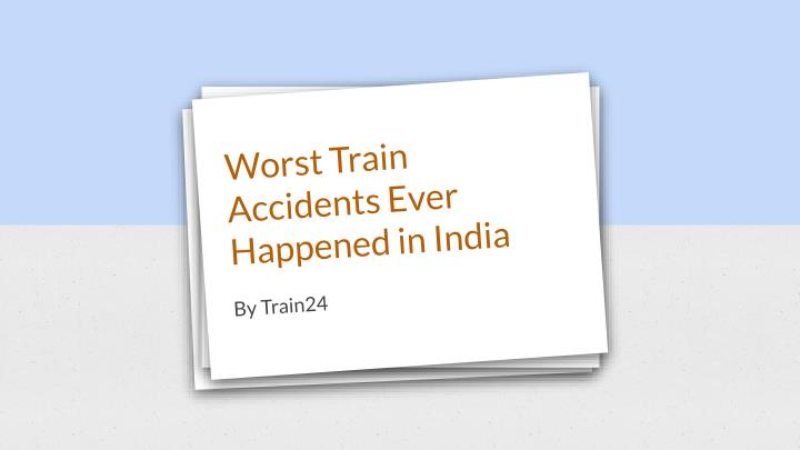 worst train accidents ever happened in india n.