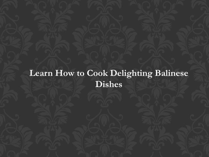 learn how to cook delighting balinese dishes n.