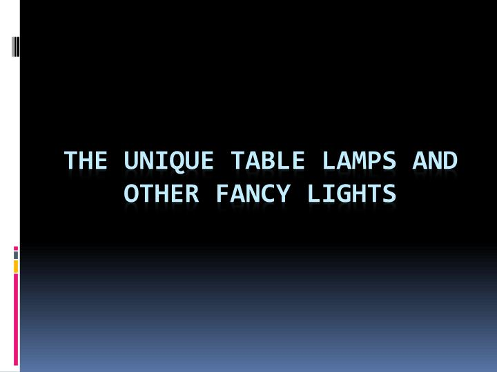ppt the unique table lamps and other fancy lights powerpoint
