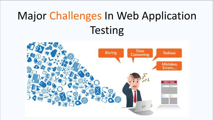 major challenges in web application testing n.