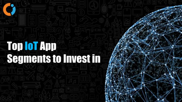 top iot app segments to invest in n.