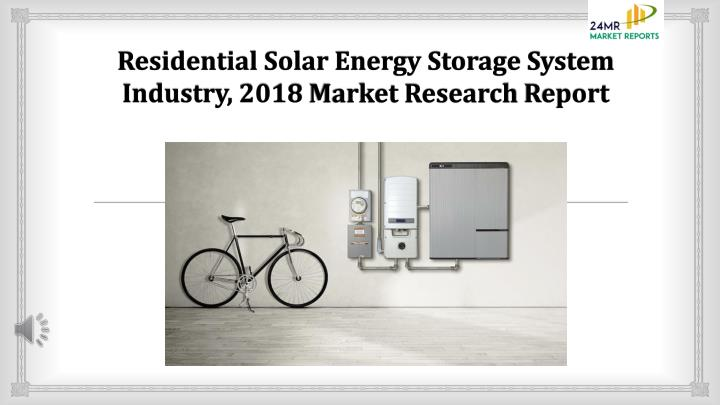 PPT - Residential Solar Energy Storage System Industry, 2018