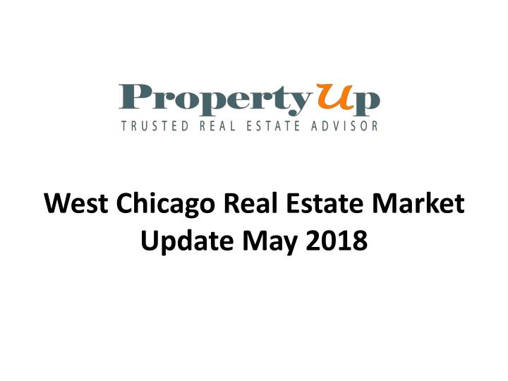 west chicago real estate market update may 2018 n.