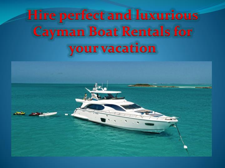 hire perfect and luxurious cayman boat rentals n.