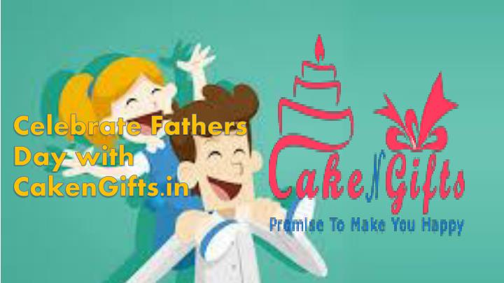 celebrate fathers day with cakengifts in n.