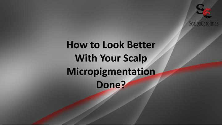 how to look better with your scalp n.