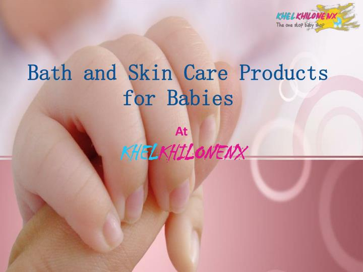 Ppt Bath And Skin Care Products For Babies Powerpoint Presentation Free Download Id 7889614