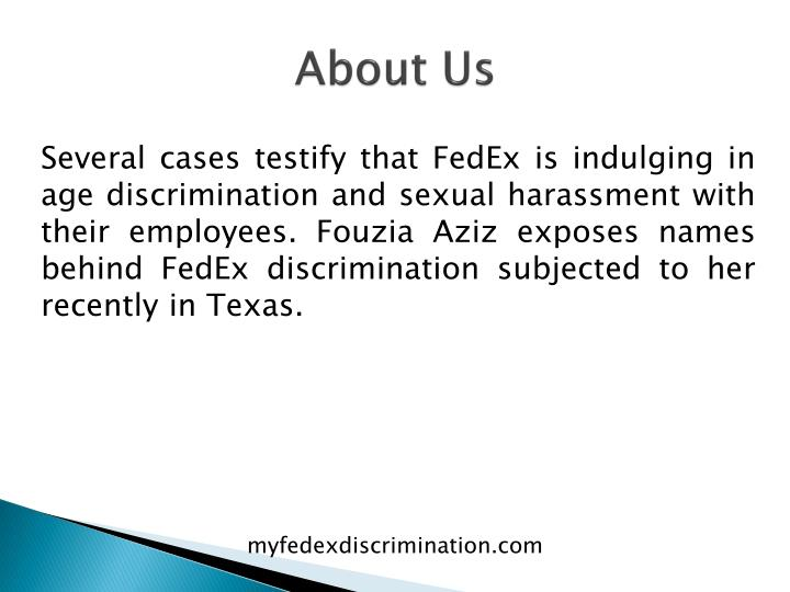 fedex discrimination I want to file a age and disability discrimination and wrongful termination lawsuit against fedex ground the eeoc has given me 90 days from 2/13/2012 to filehuman rights is still looking into my case first i was fired for throwing a package which was a total lie unemployment agreed with me that.
