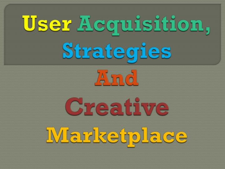 user acquisition strategies and creative marketplace n.