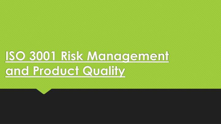iso 3001 risk management and product quality n.