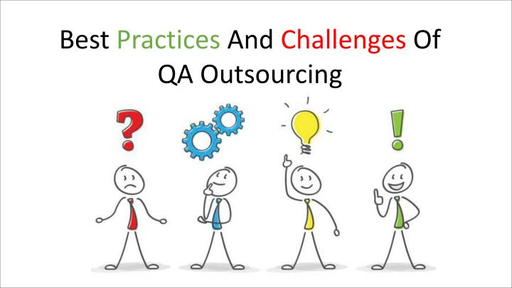 best practices and challenges of qa outsourcing n.